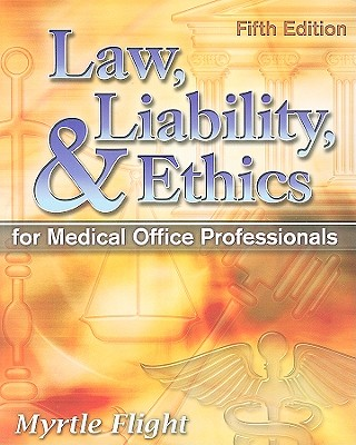 Law, Liability, and Ethics for Medical Office Professionals By Flight, Myrtle R./ Meacham, Michael R. (CON)